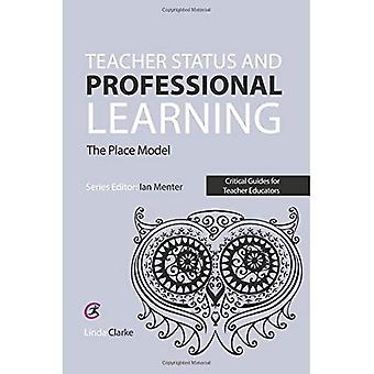 Teacher Status and Professional Learning: The Place Model (Critical Guides for Teacher Educators)