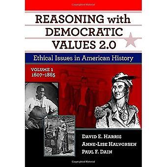 Argumentation mit demokratischen Werte 2.0: ethische Fragen in der amerikanischen Geschichte, Volumen 1:1607-1865
