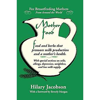 Mother Food A Breastfeeding Diet Guide with Lactogenic Foods and Herbs for a Mom and Babys Best Health by Jacobson & Hilary
