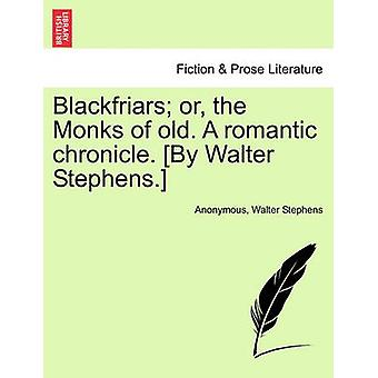 Blackfriars or the Monks of old. A romantic chronicle. By Walter Stephens. by Anonymous