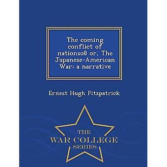 Der kommende Konflikt des nationso8 oder der JapaneseAmerican Krieg eine Narrative War College-Reihe von & Ernest Fitzpatrick Hugh