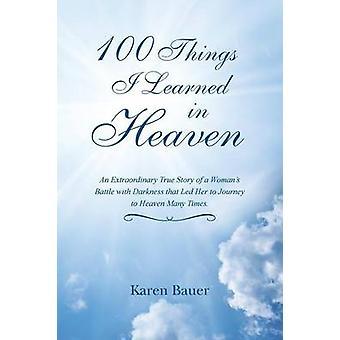 100 cose che ho imparato in cielo una straordinaria storia vera di una battaglia di Womans con l'oscurità che la portò al viaggio in paradiso molte volte. da Bauer & Karen