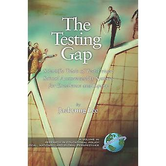 The Testing Gap Scientific Trials of TestDriven School Accountability Systems for Excellence and Equity Hc by Lee & Jaekyung