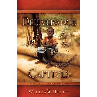 Deliverance to the Captives by Hiltz & William