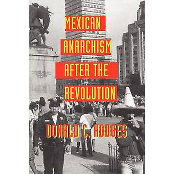 Mexican Anarchism After the Revolution by Donald C. Hodges - 97802927