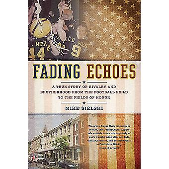 Fading Echoes - A True Story of Rivalry and Brotherhood from the Footb