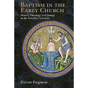 Baptism in the Early Church - History - Theology and Liturgy in the Fi