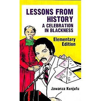 Lessons from History - A Celebration in Blackness (Elementary ed) by J