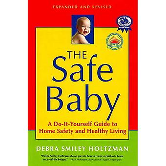Safe Baby - A Do-it-Yourself Guide to Home Safety and Healthy Living (