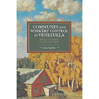 Communes And Workers' Control In Venezuela - Building 21st Century Soc