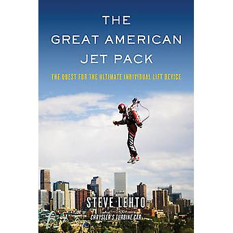 The Great American Jet Pack - The Quest for the Ultimate Individual Li