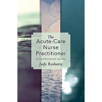 The Acute-Care Nurse Practitioner - A Transformational Journey by Judy
