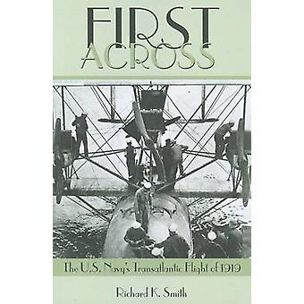First Across! - The U.S. Navy's Transatlantic Flight of 1919 by Richar