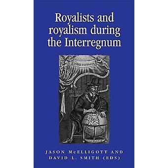 Royalists and Royalism During the Interregnum by Edited by Professor Jason McElligott & Edited by David L Smith