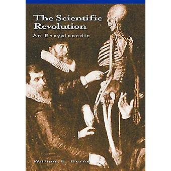 The Scientific Revolution An Encyclopedia by Burns & William E.