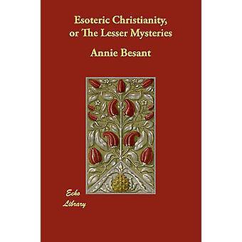Esoterisk kristendom eller The Lesser mysterier av Besant & Annie
