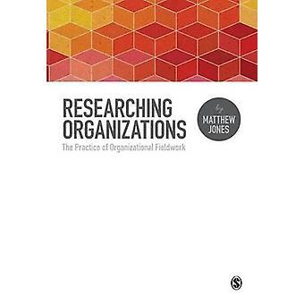 Researching Organizations by Jones & Matthew
