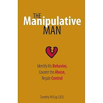 O homem manipuladora: Identificar seu comportamento, combater o abuso, recuperar o controle