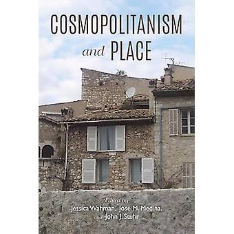 Cosmopolitanism and Place by Medina & Jose M