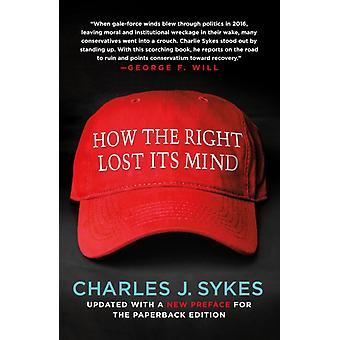 How the Right Lost its Mind by Charles J Sykes