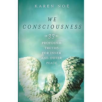 Wij Bewustzijn 33 Diepgaande Waarheden voor Innerlijke en Uiterlijke Vrede door Noe & Karen