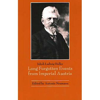 LongForgotten Events from Imperial Austria by Jakob Ludwig Heller & Antonie Neumann