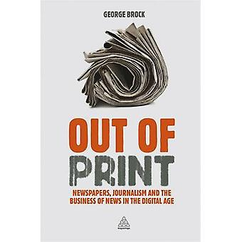 Out of Print - Newspapers - Journalism and the Business of News in the