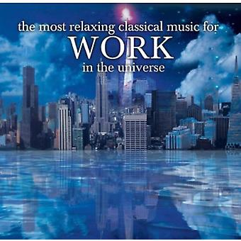 Most Relaxing Classical Music for Work in the Univ - The Most Relaxing Classics for Work in the Universe [CD] USA import