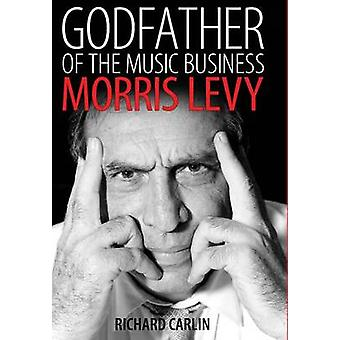 Godfather of the Music Business by Carlin & Richard