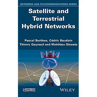 Satellite and Terrestrial Hybrid Networks by Berthou & Pascal