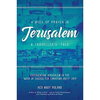 A Week of Prayer in Jerusalem A Travellers Tale by Roland & Rev Andy