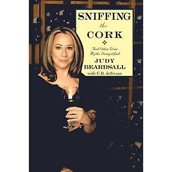Sniffing the Cork And Other Wine Myths Demystified by Beardsall & Judy