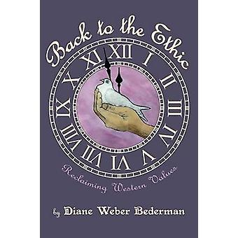 Back to the Ethic Reclaiming Western Values by Bederman & Diane Weber