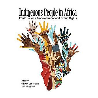 Indigenous People in Africa. Contestations Empowerment and Group Rights by Laher & Ridwan