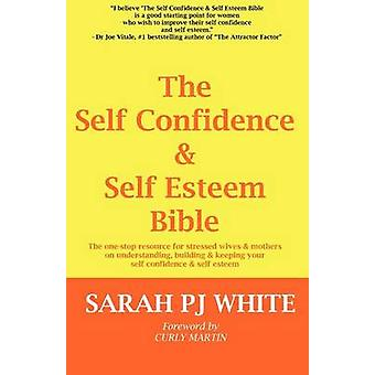 The Self Confidence  Self Esteem Bible by White & Sarah PJ