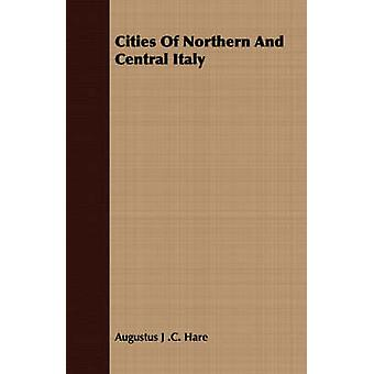 Cities of Northern and Central Italy by Hare & Augustus John Cuthbert
