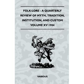 FolkLore  A Quarterly Review of Myth Tradition Institution and Custom  Volume XV 1904 by Various