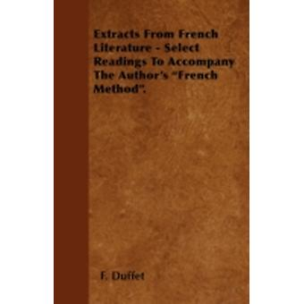 Extracts From French Literature  Select Readings To Accompany The Authors French Method. by Duffet &  F.