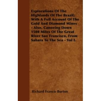 Explorations of the Highlands of the Brazil With a Full Account of the Gold and Diamond Mines  Also Canoeing Down 1500 Miles of the Great River Sao by Burton & Richard Francis