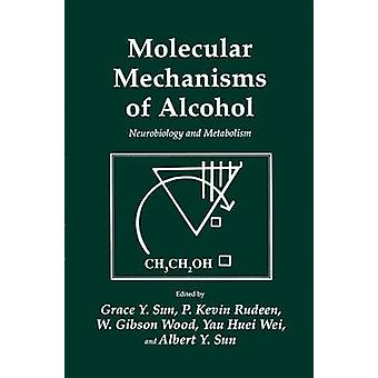 Molecular Mechanisms of Alcohol  Neurobiology and Metabolism by Sun & Grace Y.