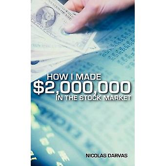 How I Made 2000000 in the Stock Market by Darvas & Nicolas