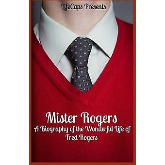 Mister Rogers A Biography of the Wonderful Life of Fred Rogers by Warner & Jennifer
