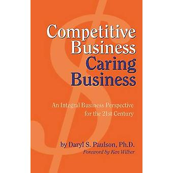 Competitive Business Caring Business by Paulson & Daryl S.