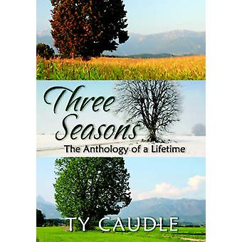 Three Seasons The Anthology of a Lifetime by Caudle & Ty