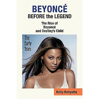 Beyoncé Antes da Lenda A Ascensão de Beyoncé e Destinys Child the Early Years por Kenyatta & Kelly