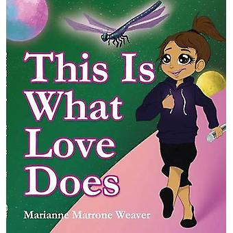 This Is What Love Does by Marrone Weaver & Marianne