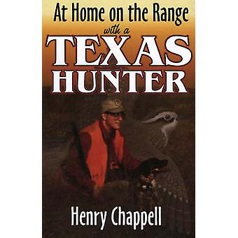 At Home on the Range with a Texas Hunter by Chappell & Henry C.