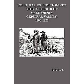 Colonial Expeditions to the Interior of California Central Valley 18001820 by Cook & S. F.