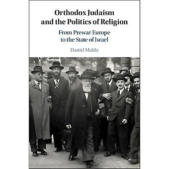 Orthodox Judaism and the Politics of Religion by Daniel Mahla