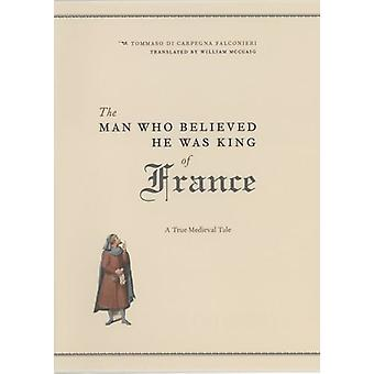 The Man Who Believed He Was King of France - A True Medieval Tale by T